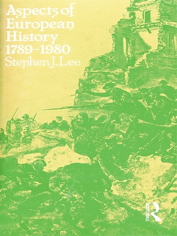 Aspects of European History 1789-1980 eBook by Stephen J. Lee