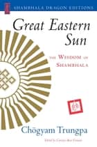 Great Eastern Sun - The Wisdom of Shambhala ebook by Chogyam Trungpa