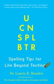 U Cn Spl Btr - Spelling Tips For Life Beyond Texting ebook by Dr. Laurie E. Rozakis