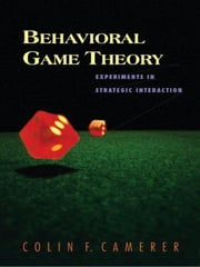 Behavioral Game Theory - Experiments in Strategic Interaction ebook by Colin F. Camerer