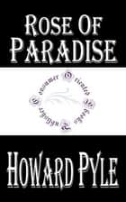 Rose of Paradise ebook by Howard Pyle