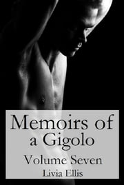 Memoirs of a Gigolo Volume Seven ebook by Livia Ellis