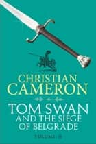 Tom Swan and the Siege of Belgrade: Part Two ebook by Christian Cameron
