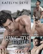 Give Me More - Complete Series ebook by Katelyn Skye