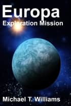 Europa Exploration Mission ebook by Michael Williams