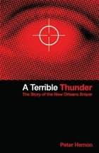 A Terrible Thunder - The Story of the New Orleans Sniper ebook by Peter Hernon