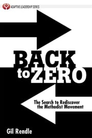 Back to Zero: The Search to Rediscover the Methodist Movement ebook by Rendle, Gilbert
