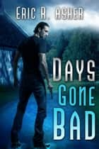 Days Gone Bad ebook by Eric Asher
