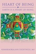 Heart of Being ebook by Kamakaokalani Lightness, MS