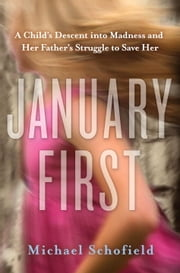 January First - A Child's Descent into Madness and Her Father's Struggle to Save Her ebook by Kobo.Web.Store.Products.Fields.ContributorFieldViewModel