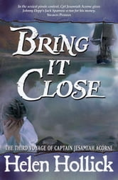 Bring It Close - The Third Voyage of Captain Jesamiah Acorne ebook by Helen Hollick