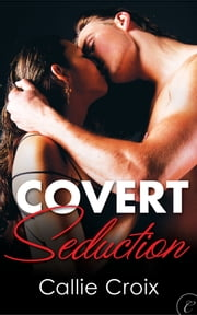 Covert Seduction ebook by Callie Croix