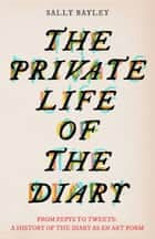 The Private Life of the Diary ebook by Sally Bayley