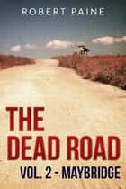 The Dead Road: Vol. 2 - Maybridge - The Dead Road, #2 ebook by