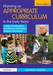 Planning an Appropriate Curriculum in the Early Years - A guide for early years practitioners and leaders, students and parents ebook by Rosemary Rodger