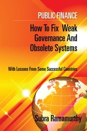 Public Finance - How to fix weak governance and obsolete systems ebook by Subra Ramamurthy