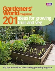 Gardeners' World: 201 Ideas for Growing Fruit and Veg ebook by BBC Digital