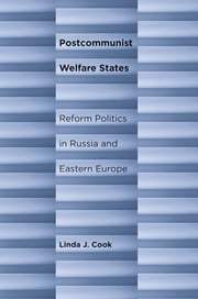 Postcommunist Welfare States - Reform Politics in Russia and Eastern Europe ebook by Linda J. Cook