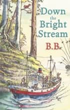 Down The Bright Stream ebook by