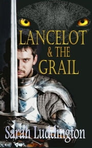 Lancelot And The Grail ebook by Sarah Luddington