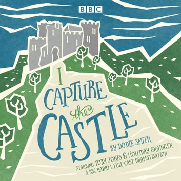 I Capture the Castle - A BBC Radio 4 full-cast dramatisation audiobook by Dodie Smith