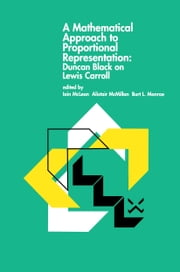 A Mathematical Approach to Proportional Representation: Duncan Black on Lewis Carroll ebook by Iain S. McLean,Alistair McMillan,Burt L. Monroe