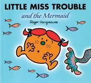 Little Miss Trouble and the Mermaid ebook by Roger Hargreaves