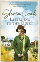 Listening to the Quiet - A gripping saga of love and secrets in a Cornish village ebook by