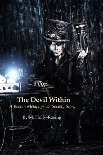 The Devil Within: A Boston Metaphysical Society Story ebook by M. Holly-Rosing