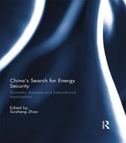 China's Search for Energy Security - Domestic Sources and International Implications ebook by Suisheng Zhao