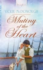 Mutiny of the Heart ebook by Vickie McDonough