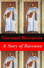 A Story of Ravenna (Unabridged) ebook by Giovanni  Boccaccio