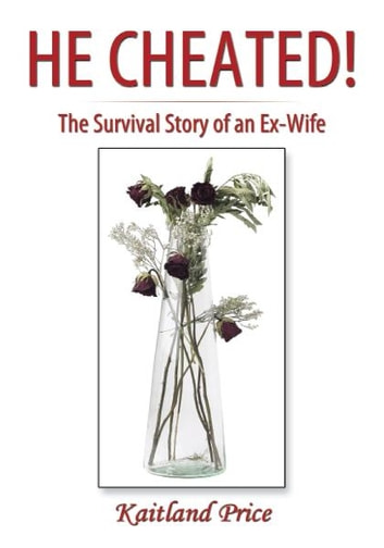 He Cheated! - The Survival Story of an Ex-Wife ebook by Kaitland Price