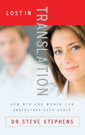 Lost in Translation - How Men and Women Can Understand Each Other ebook by Steve Stephens