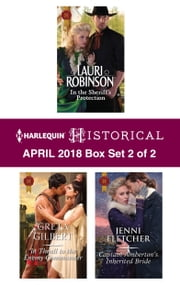 Harlequin Historical April 2018 - Box Set 2 of 2 - In the Sheriff's Protection\In Thrall to the Enemy Commander\Captain Amberton's Inherited Bride ebook by Lauri Robinson, Greta Gilbert, Jenni Fletcher