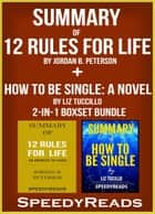 Summary of 12 Rules for Life: An Antidote to Chaos by Jordan B. Peterson + Summary of How To Be Single: A Novel by Liz Tuccillo 2-in-1 Boxset Bundle ebook by SpeedyReads