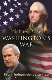 Washington's War - From Independence To Iraq ebook by Michael Rose