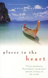 Places In the Heart - Thirty Prominent Australians Reveal Their Special Corners of the World ebook by