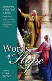 Words of Hope - Revelations of Our Lord to Saints Teresa of Avila, Catherine of Genoa, Gertrude the Great and Margaret Mary Alacoque ebook by Craig Turner