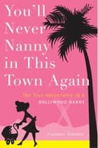 You'll Never Nanny in This Town Again ebook by Suzanne Hansen