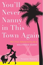 You'll Never Nanny in This Town Again - The True Adventures of a Hollywood Nanny ebook by Suzanne Hansen