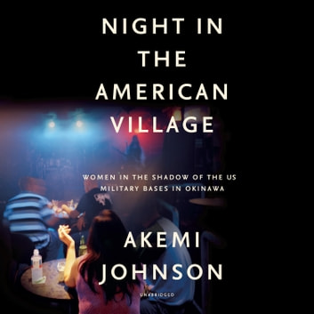 Night in the American Village - Women in the Shadow of the US Military Bases in Okinawa audiobook by Akemi Johnson