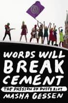 Words Will Break Cement - The Passion of Pussy Riot ebook by Masha Gessen