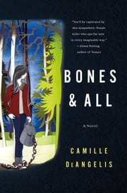 Bones & All - A Novel ebook by Camille DeAngelis