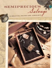 Semiprecious Salvage: Creating Found Art Jewelry ebook by Lee, Stephanie
