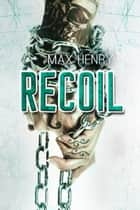 Recoil ebook by Max Henry