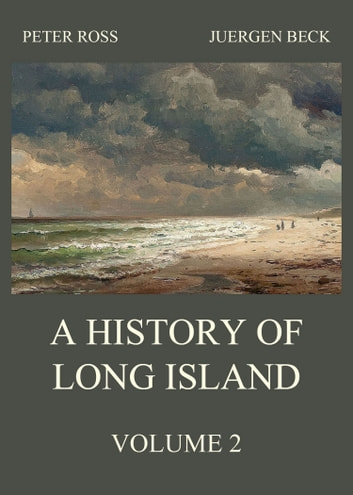 A History of Long Island, Vol. 2 ebook by Peter Ross