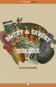 Sweet & Savory Cookbook ebook by Gwen Kenneally,Alexandra Conn