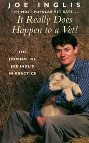 It Really Does Happen to a Vet! - The Journal of Joe Inglis in Practice ebook by Joe Inglis