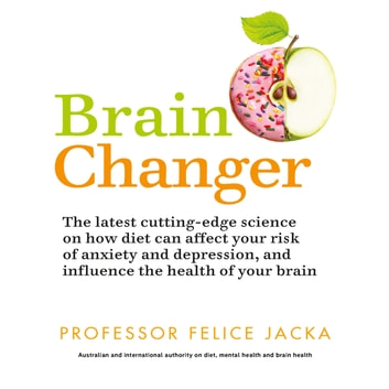 Brain Changer - The Good Mental Health Diet audiobook by Felice Jacka